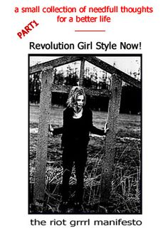 """RIOT GRRRL MANIFESTO -  """"The Riot Grrrl Movement began in the early 1990s by Washington State band Bikini Kill and lead singer Kathleen Hanna.The riot grrrl manifesto was published 1991 in the BIKINI KILL ZINE 2"""""""