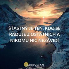 Šťastný je ten, kdo se raduje z ostatních a nikomu nic nezávidí True Words, Love Life, Workout Programs, Happy Life, Slogan, Quotations, Dreaming Of You, Techno, Love You
