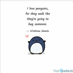 I love penguins, for they walk like they're going to hug someone. Penguin Quotes, Penguin Hug, Feeling Lonely, Flirting, Penguins, Positive Quotes, Real Life, Poetry, Positivity