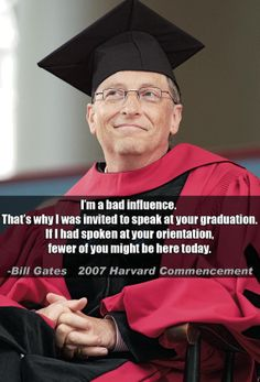 """I'm a bad influence..."" Bill Gates"