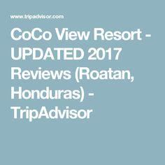 CoCo View Resort - UPDATED 2017 Reviews (Roatan, Honduras) - TripAdvisor