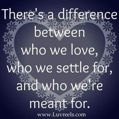 Who we LOVE and who we SETTLE for...