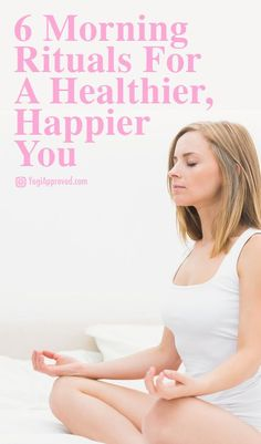6 Morning Rituals for a Healthier, Happier You