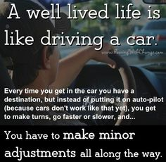 Well-lived life is like driving a car quote via www.FlowingwithChange.com