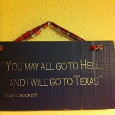 You may all go to Hell and I will go to Texas....I am so making this for Maegan:)