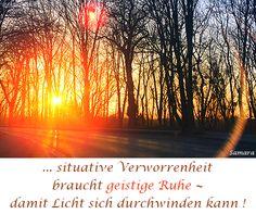 ... situative Verworrenheit braucht geistige #Ruhe ~ damit #Licht sich durchwinden kann !