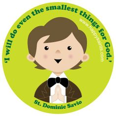 I will do even the smallest things for God. ~ St. Dominic Savio, student of St. John Bosco. He loved to pray and speak to Jesus. Patron of choirboys. March 9 www.happysaints.com