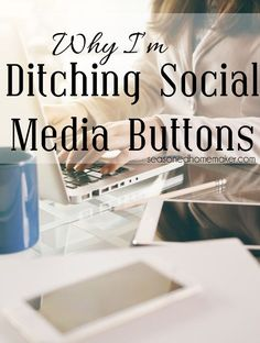 Bloggers, are you frustrated by all daily changes in social media. Find out Why I'm Ditching Social Media Buttons on my blog and why you should consider it too.  blogging | social media  #seasonedhome