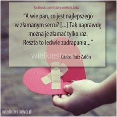 A wie pan, co jest najlepszego w złamanym sercu? #Zafón-Carlos-Ruiz,  #Miłość, #Serce