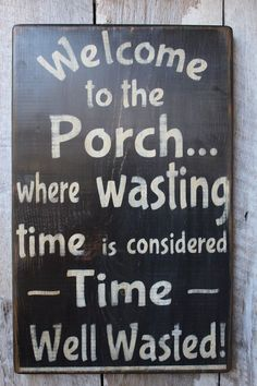 Welcome to the Porch Where Wasting Time Is Considered Time Well Wasted Wood Sign. Welcome to the Porch Where Wasting Time Is Considered Time Well Wasted Wood Sign Porch Decor Outdoor Decor Boho House Warming Summer Decor by FoothillPrimitives on Etsy Primitive Wood Signs, Wooden Signs, Primitive Decor, Primitive Homes, Painted Signs, Etsy Wood Signs, Vintage Wood Signs, Primitive Kitchen, Primitive Christmas