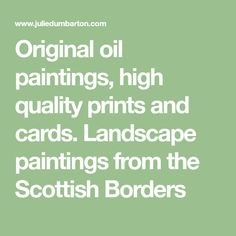 Original oil paintings, high quality prints and cards. Landscape paintings from the Scottish Borders Oil Paintings, Landscape Paintings, Painting Courses, Online Painting, Fine Art, The Originals, Prints, Cards, Landscape