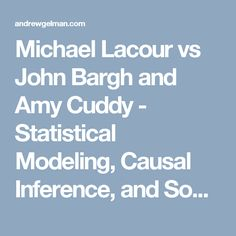 Michael Lacour vs John Bargh and Amy Cuddy - Statistical Modeling, Causal Inference, and Social Science