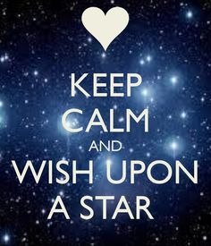 keep calm and wish upon a star.... :P