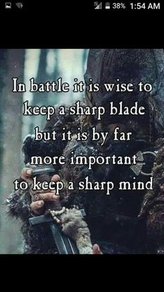 A Mind like a Steeltrap is more dangerous that a sharp blade.