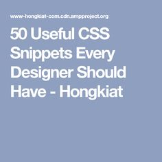 50 Useful CSS Snippets Every Designer Should Have - Hongkiat