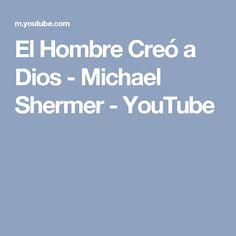 El Hombre Creó a Dios - Michael Shermer - YouTube