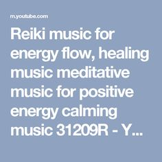 Reiki music for energy flow, healing music meditative music for positive energy calming music 31209R - YouTube