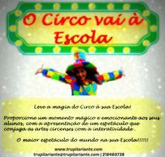 O CIRCO VAI À ESCOLA www.trupilariante.com  trupilariante@trupilariante.com https://www.facebook.com/TrupilarianteCompanhiaDeTeatroCirco?ref=hl