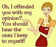 like i always say: don't like my sarcastic remarks then don't ask/say something stupid. simple as that. :)