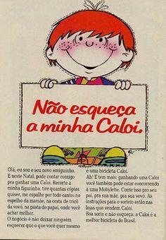 Não esqueça a minha Caloi !!!