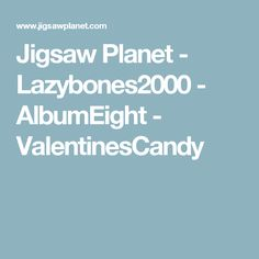 Jigsaw Planet - Lazybones2000 - AlbumEight - ValentinesCandy