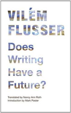 Does Writing Have a Future? (Electronic Mediations) by Vilem Flusser, http://www.amazon.com/dp/0816670234/ref=cm_sw_r_pi_dp_oP.Hpb14C7HEQ