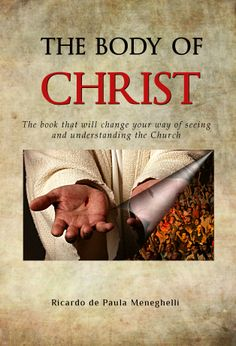 The Body of Christ: The book that will change your way of seeing and understanding the Church