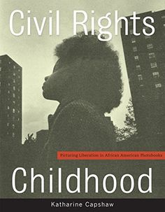 Civil Rights Childhood: Picturing Liberation in African American Photobooks by Katharine Capshaw, http://www.amazon.com/dp/B00PJG42FO/ref=cm_sw_r_pi_dp_g6wRub1CW3W81