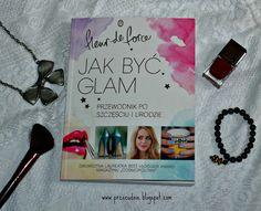 Fit Life -- Slow Life -- Happy Life - fit blog o zdrowym stylu życia: Jak być glam? - moja opinia o książce jednej z najbardziej popularnych blogerek w kategorii beauty & fashion