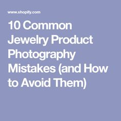 10 Common Jewelry Product Photography Mistakes (and How to Avoid Them)