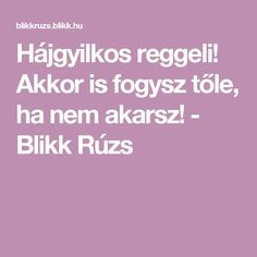 Akkor is fogysz tőle, ha nem akarsz! Good Food, Health Fitness, Food And Drink, Healthy Recipes, How To Plan, Drinks, Life, Diet, Creative