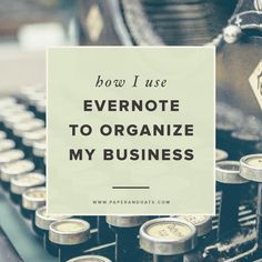 How I use Evernote to organize my business —Paper + Oats