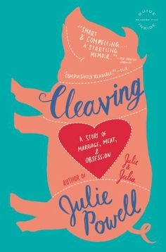 Cleaving: a story of marriage, meat, and obsession, by Julie Powell.