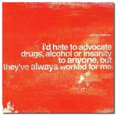 Sound advice from Hunter S. Thompson.