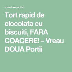 Tort rapid de ciocolata cu biscuiti, FARA COACERE! – Vreau DOUA Portii Cakes, Cake Makers, Kuchen, Cake, Pastries, Cookies, Torte, Layer Cakes, Pies