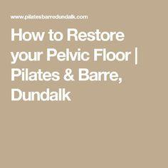 How to Restore your Pelvic Floor | Pilates & Barre, Dundalk