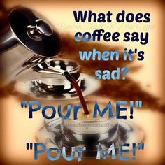 "What does coffee say when it's sad? ""Pour Me!"" ""Pour Me!"" Lol #coffeehumor"