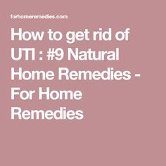 How to get rid of UTI : #9 Natural Home Remedies - For Home Remedies