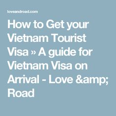 How to Get your Vietnam Tourist Visa » A guide for Vietnam Visa on Arrival - Love & Road