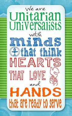 """Minds that think, Hearts that love, Hands that are ready to serve""  #UnitarianUniversalist *"