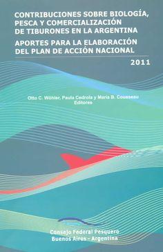Contribuciones sobre biología, pesca y comercialización de tiburones en la Argentina : aportes para la elaboración del Plan de Acción Nacional / Otto C. Wöhler, Paula Cedrola y María B. Cousseau, editores
