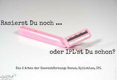 3 Arten der Haarentfernung: IPL, Rasur und Epilieren http://lelife.de/2016/04/3-arten-der-haarentfernung-ipl-rasur-und-epilieren/