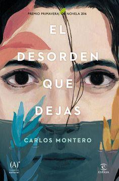"""""""El desorden que dejas"""", de Carlos Montero. Premio Primavera de Novela 2016."""