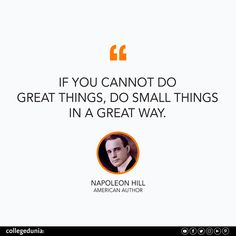 """""""If you cannot do great things, do small things in a great way."""" - Napoleon Hill  Napoleon Hill, quote, quotation, motivational quotes, inspirational quotes, quotes for students, collegedunia,"""