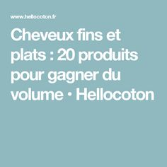 Cheveux fins et plats : 20 produits pour gagner du volume • Hellocoton