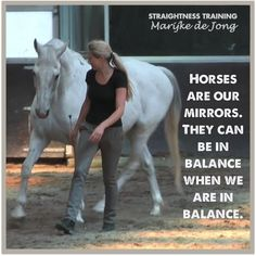 "I adore Marijke's philosophy. ""A horse in physical, mental, emotional and spiritual balance is a pleasure to work with!  And for the horse the following applies: A rider in physical, mental, emotional and spirituall balance is a pleasure to work with!""  More tips about balance and rebalancing can be found here:  http://straightnesstraining.com/straightness-training/areas-of-straightness-training/"