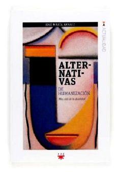 Alternativas de humanización : más allá de la dualidad / Arnáiz, José María. (Madrid : PPC, 2012) / BT 701.3 A75