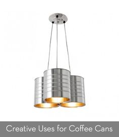 9 cool and creative uses for old coffee cans -- everything from pendant lights to wine racks!