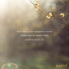 Next time you're tempted to worry, realize that no matter what, God's got it! Biblical Quotes, Bible Verses Quotes, Faith Quotes, Scriptures, Love The Lord, God Is Good, Gods Love, Christian Life, Christian Quotes