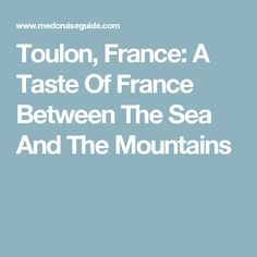 Toulon is France's exciting naval epicenter set against the mountain with plenty of museums and ancient fortresses but also with enchanting nature. France, Cruise Vacation, Sea, Adventure, Mountains, Quotes, Travel, Alps, Toulon